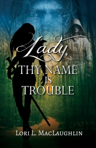 Lady, Thy Name is Trouble.  By Lori L. MacLaughlin