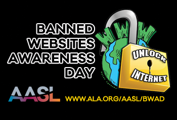 "The text ""Banned Website Awareness Day"" is printed in black letters, outlined in white, on a black background. Next to this is an image of a globe, with the letters ""WWW"" along the top of it (in green), in front of the glove, with the top metal piece looping over it, is a padlock which features the words ""Unlock Internet.""  At the bottom of the image is the AASL love, and the web-address: www.ala.org/aasl/bwad"